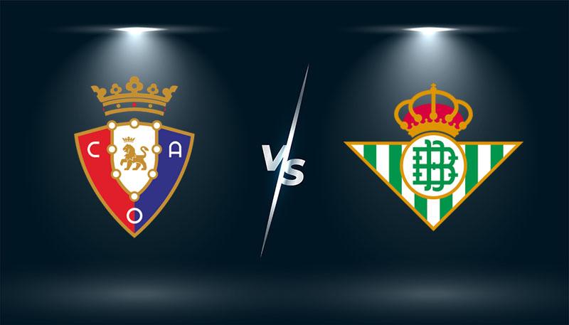 Osasuna vs Real Betis – Tip bóng đá hôm nay 00h30 – 24/09/2021 –  VĐQG Tây Ban Nha